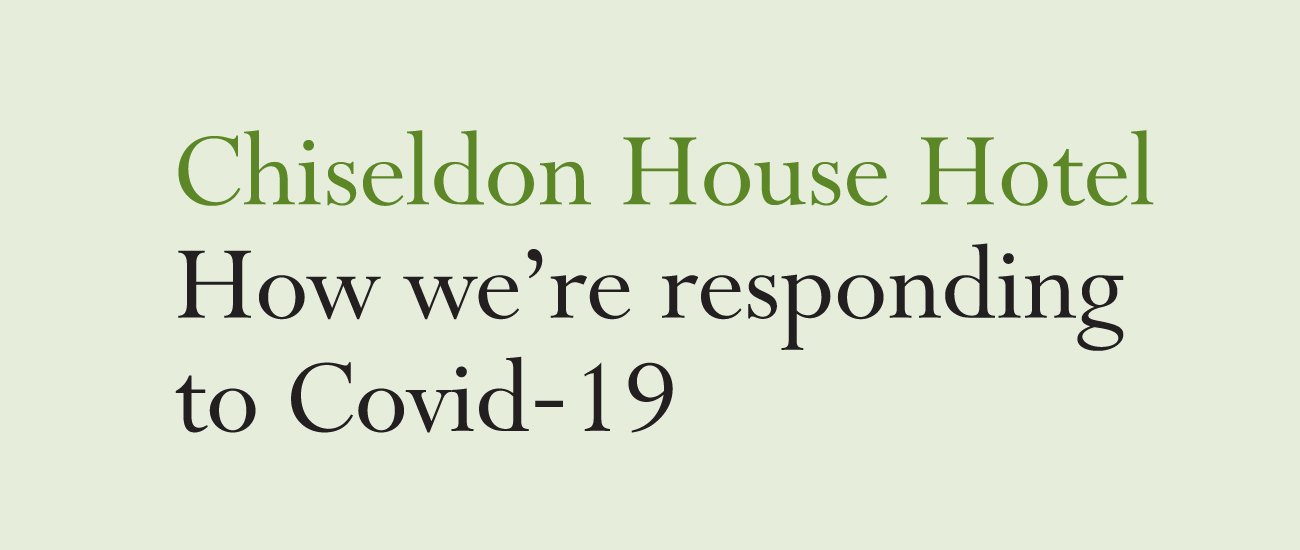 Our response to Covid-19, Chiseldon House Hotel